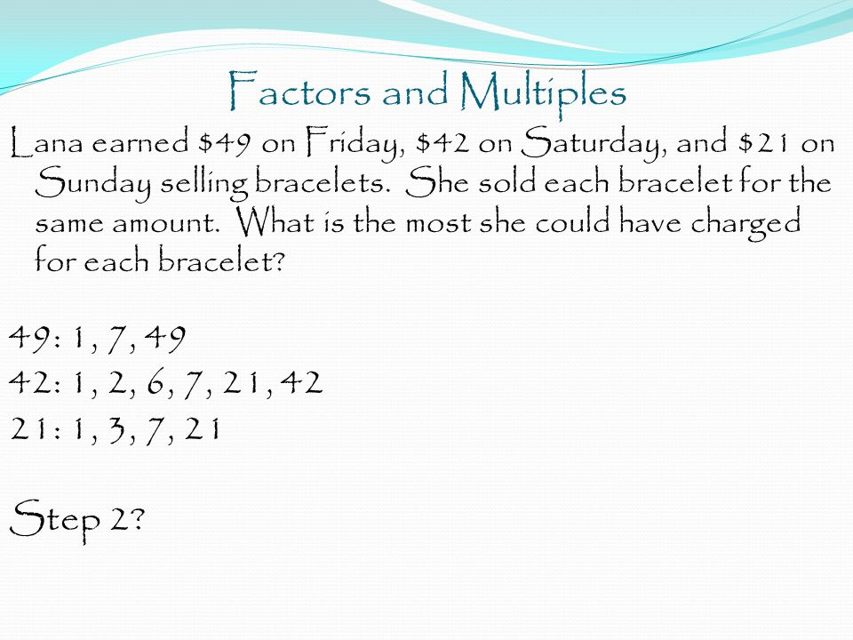 Factors and Multiples 49: 1, 7, 49 42: 1, 2, 6, 7, 21, 42