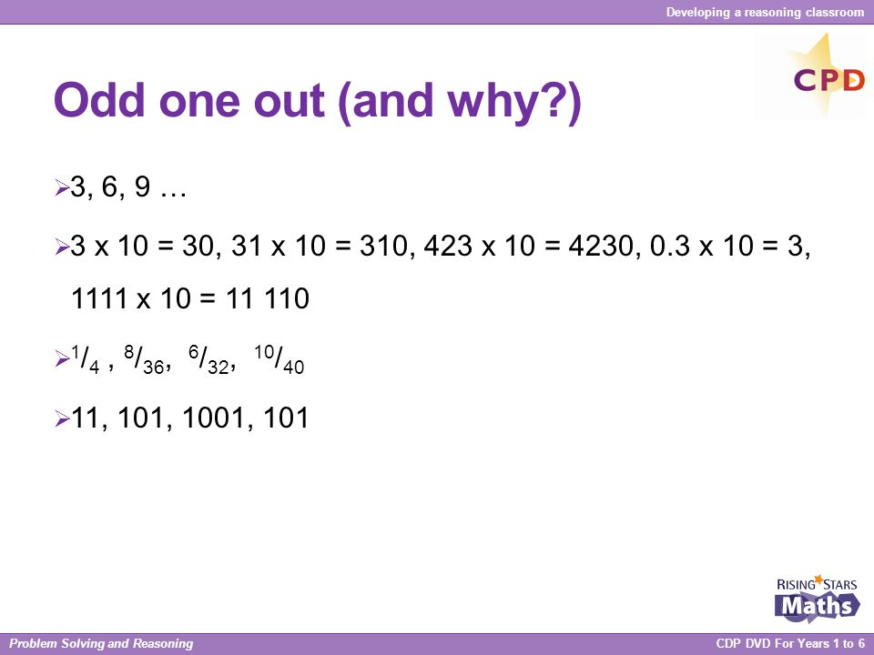Odd one out (and why ) 3, 6, 9 … 3 x 10 = 30, 31 x 10 = 310, 423 x 10 = 4230, 0.3 x 10 = 3, 1111 x 10 = 11 110.