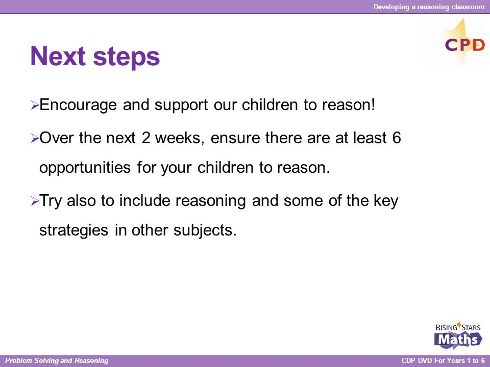 Next steps Encourage and support our children to reason!