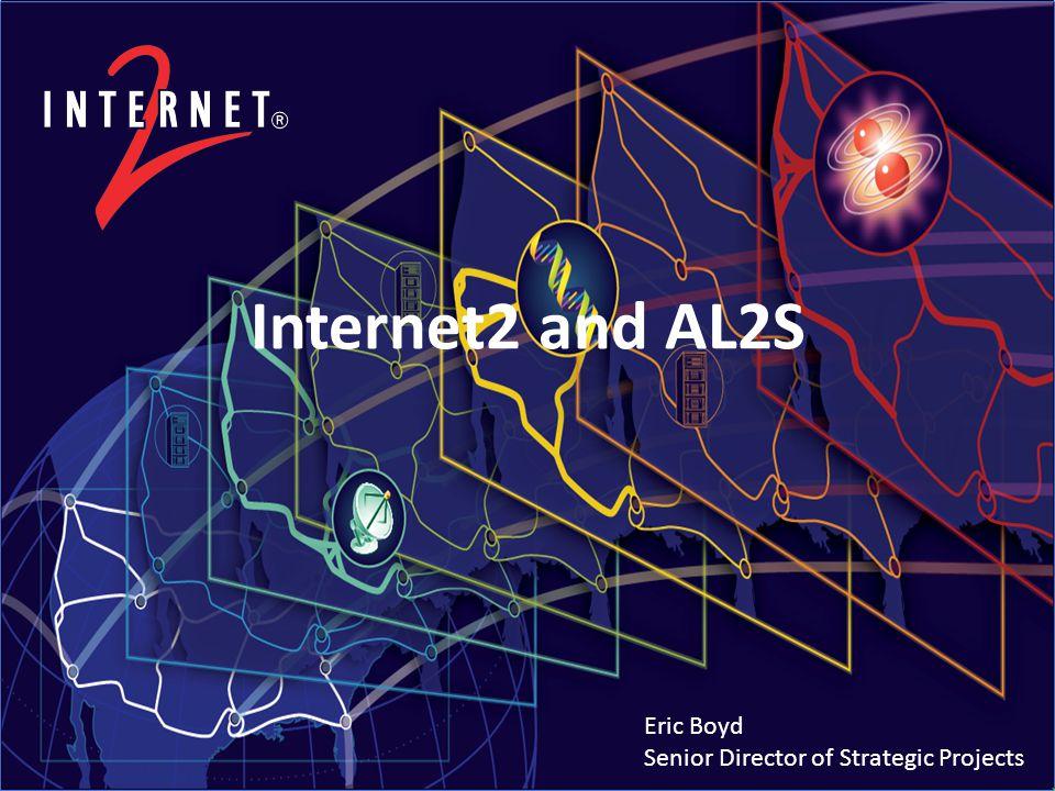 Internet2 and AL2S Eric Boyd Senior Director of Strategic Projects