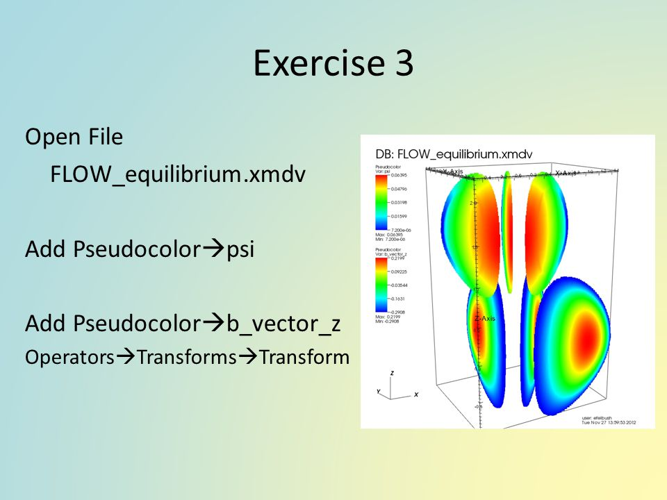 Exercise 3 Open File FLOW_equilibrium.xmdv Add Pseudocolorpsi