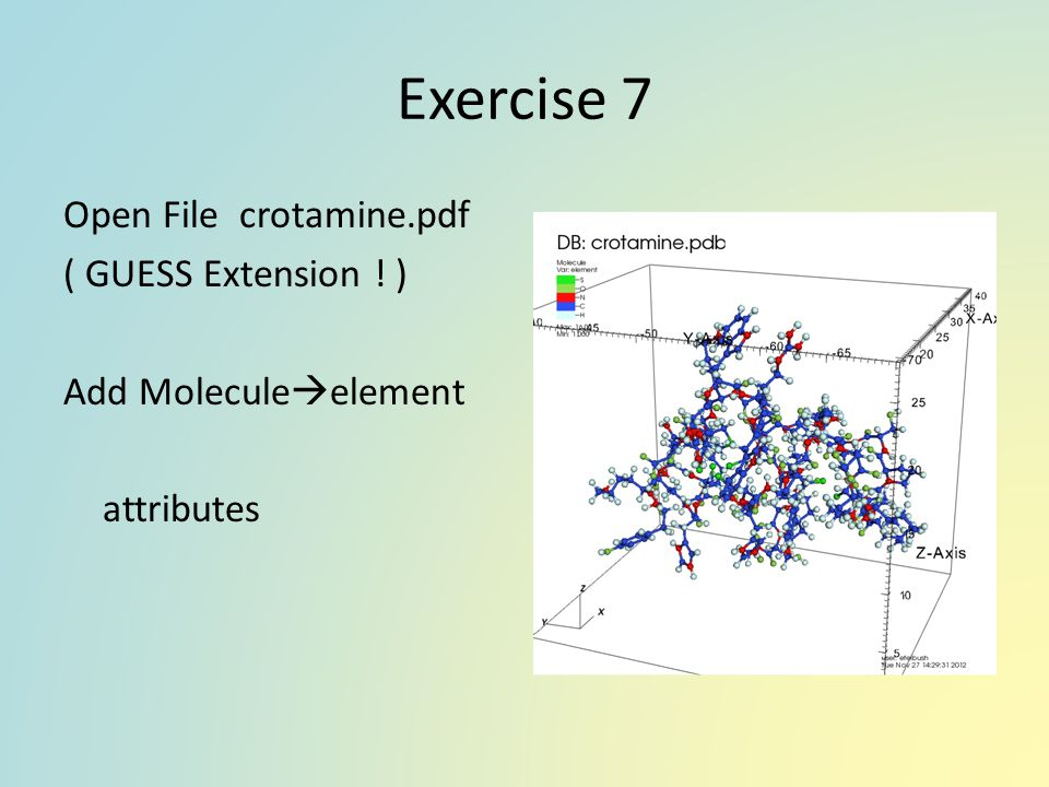 Exercise 7 Open File crotamine.pdf ( GUESS Extension ! ) Add Moleculeelement attributes