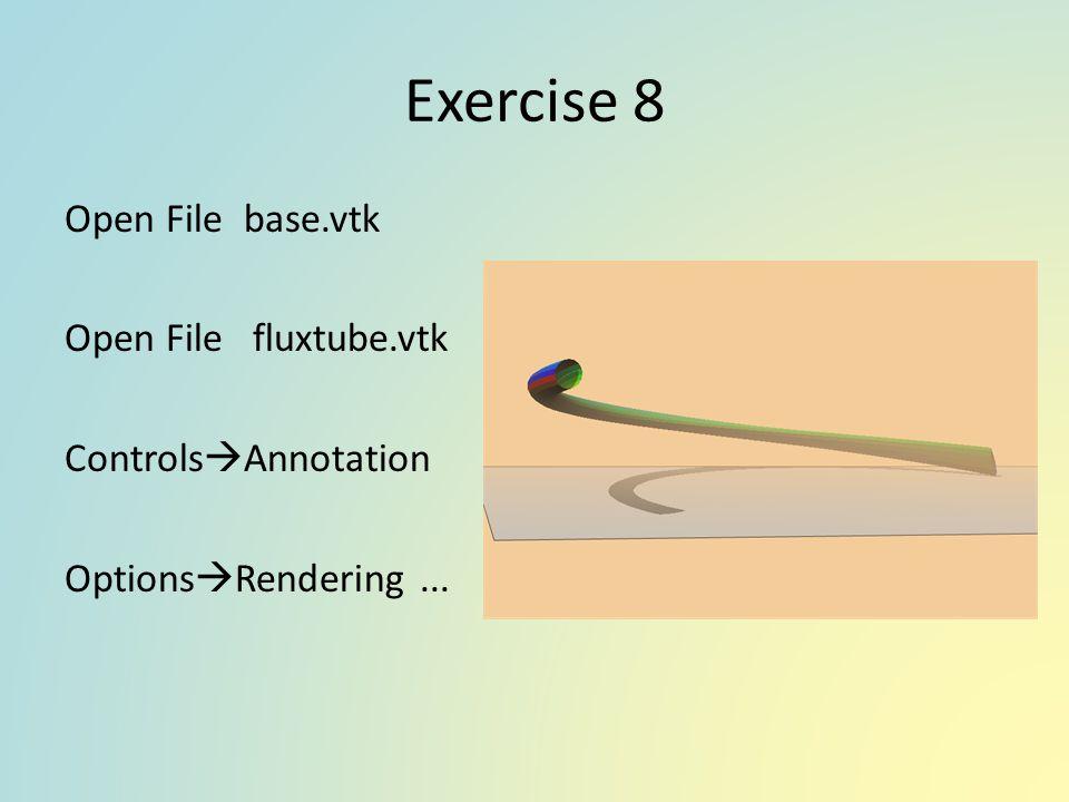 Exercise 8 Open File base.vtk Open File fluxtube.vtk ControlsAnnotation OptionsRendering ...