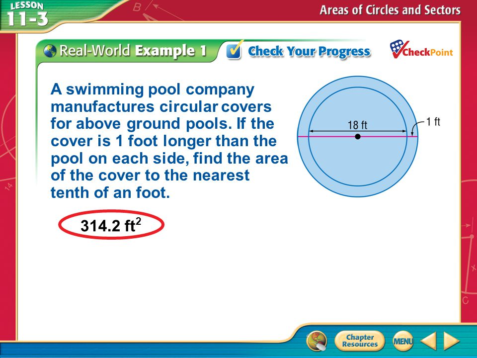A swimming pool company manufactures circular covers for above ground pools. If the cover is 1 foot longer than the pool on each side, find the area of the cover to the nearest tenth of an foot.