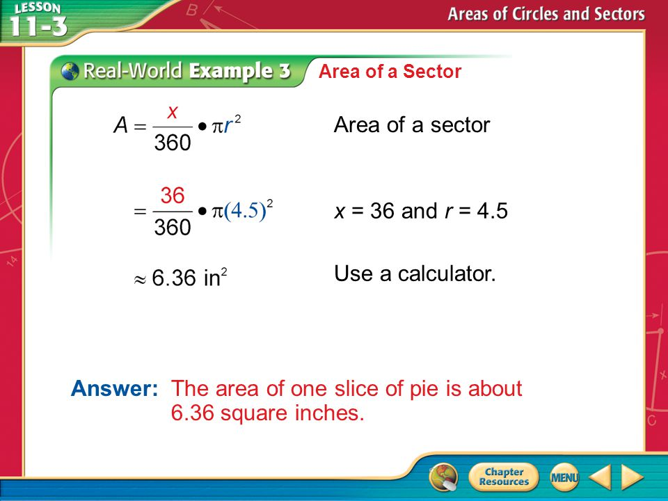 Answer: The area of one slice of pie is about 6.36 square inches.