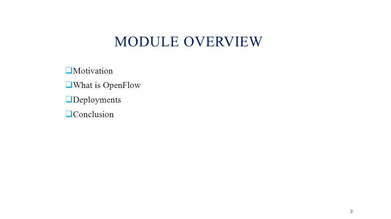 Module Overview Motivation What is OpenFlow Deployments Conclusion