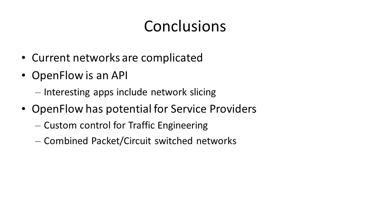 Conclusions Current networks are complicated OpenFlow is an API