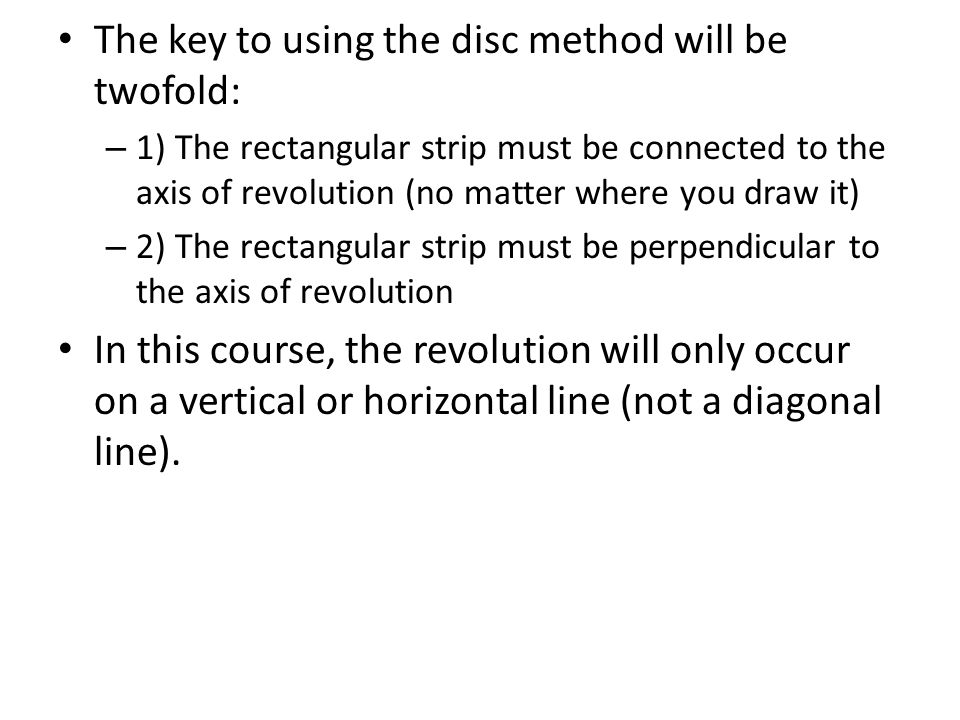 The key to using the disc method will be twofold: