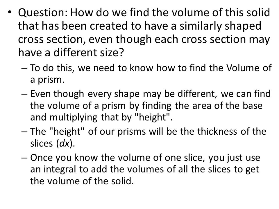 Question: How do we find the volume of this solid that has been created to have a similarly shaped cross section, even though each cross section may have a different size