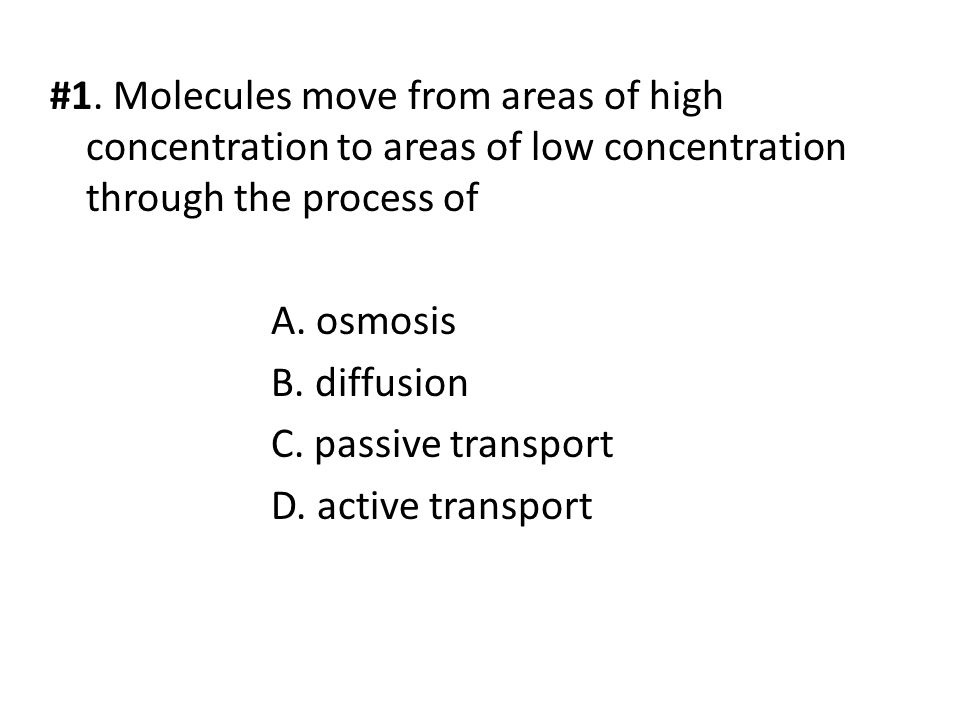#1. Molecules move from areas of high concentration to areas of low concentration through the process of