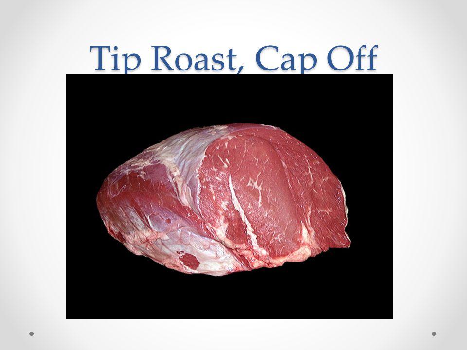 Tip Roast, Cap Off