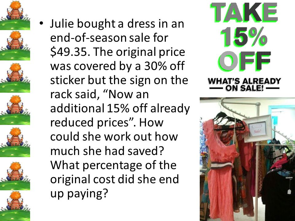 Julie bought a dress in an end-of-season sale for $49. 35