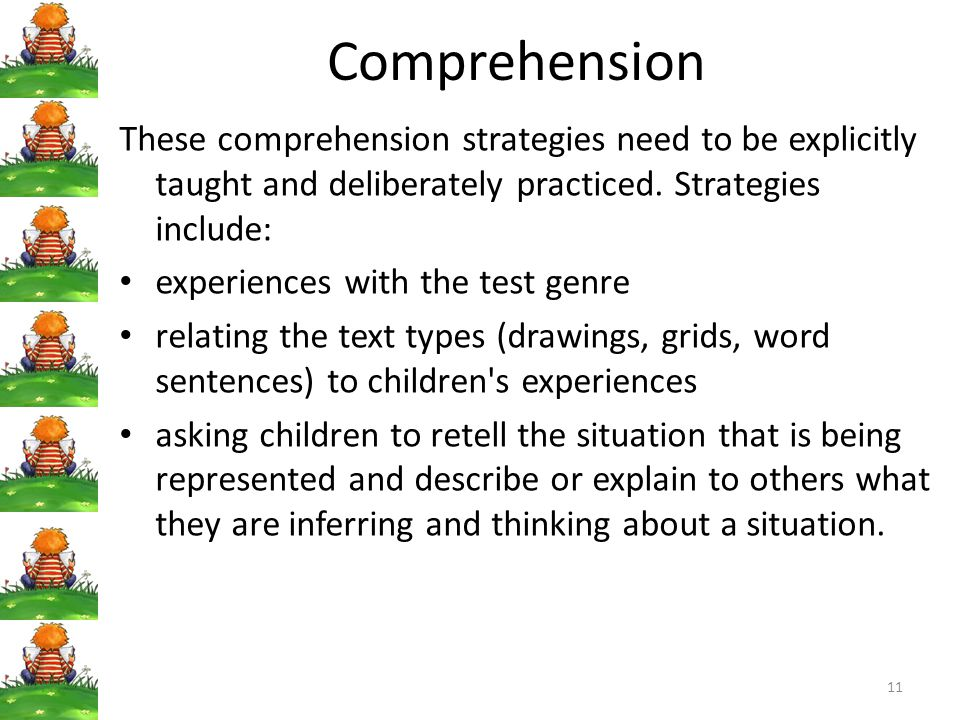 Comprehension These comprehension strategies need to be explicitly taught and deliberately practiced. Strategies include: