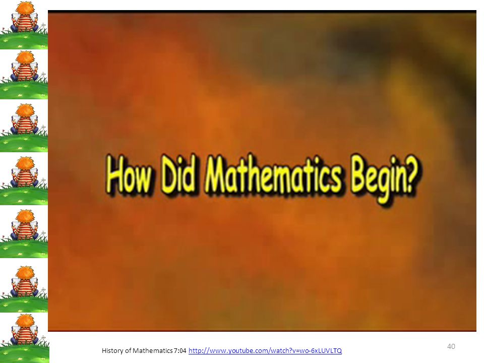 History of Mathematics 7:04 http://www.youtube.com/watch v=wo-6xLUVLTQ