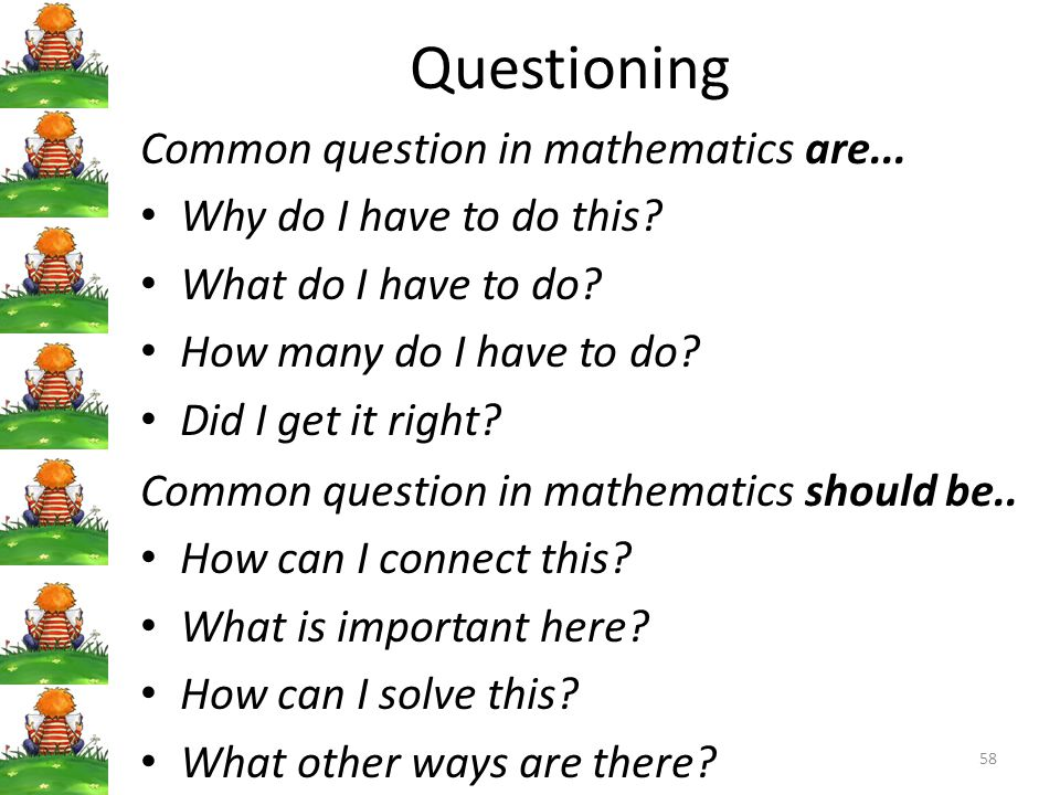 Questioning Common question in mathematics are...