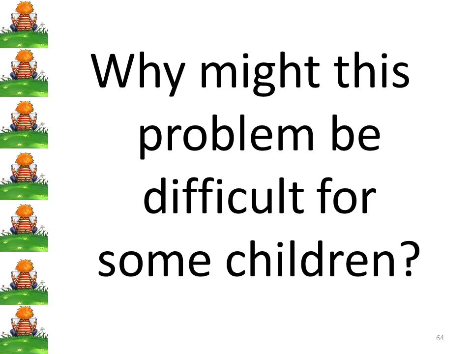 Why might this problem be difficult for some children