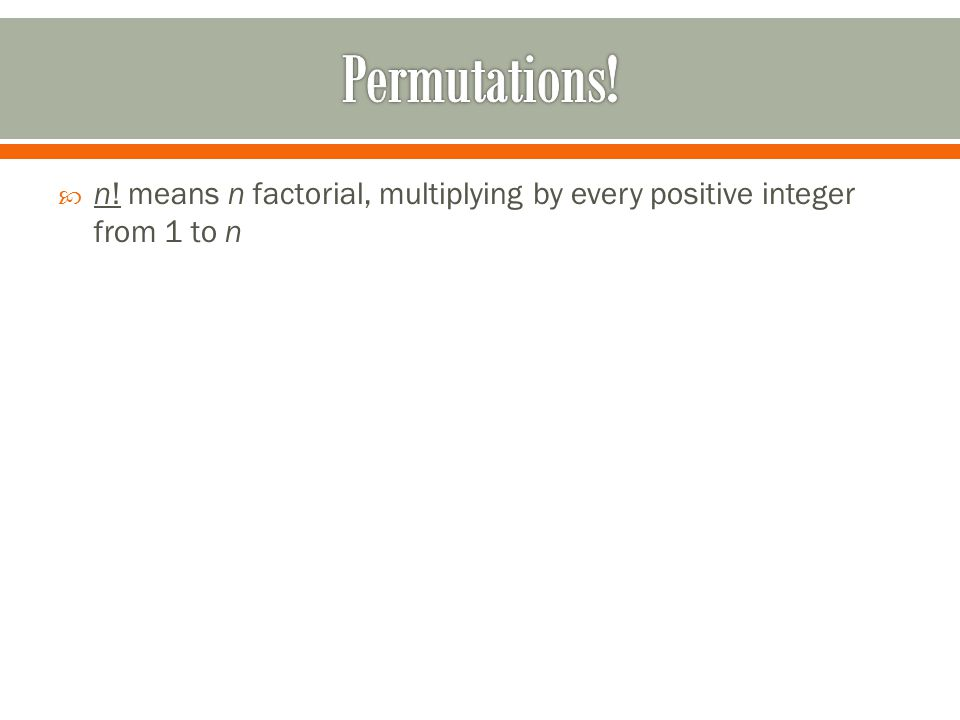 Permutations! n! means n factorial, multiplying by every positive integer from 1 to n