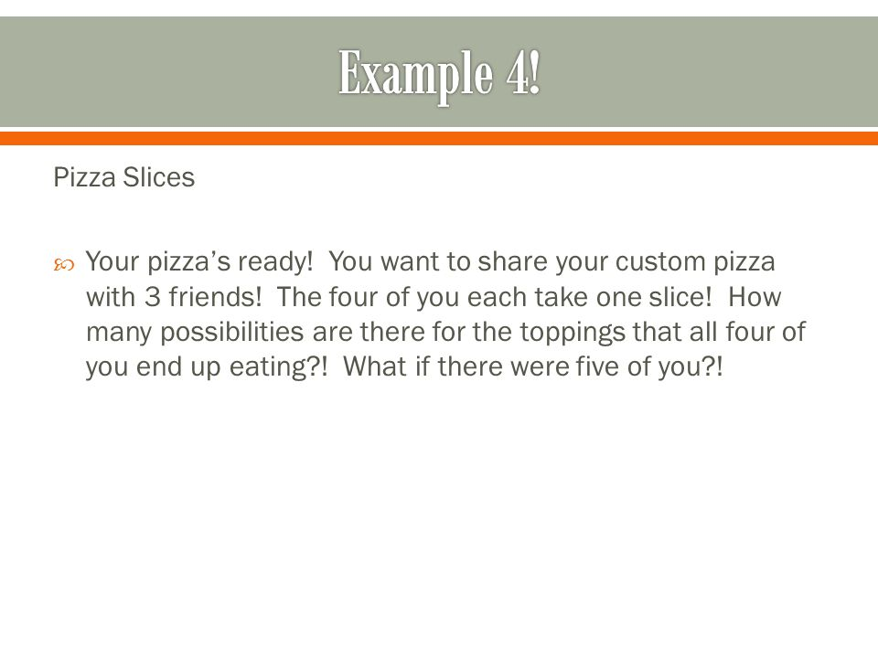 Example 4! Pizza Slices.