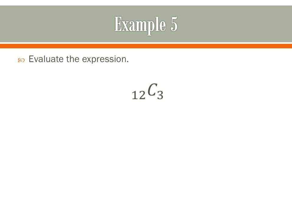 Example 5 Evaluate the expression. 12 𝐶 3