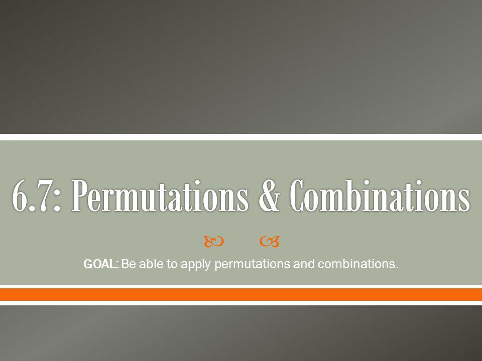 6.7: Permutations & Combinations