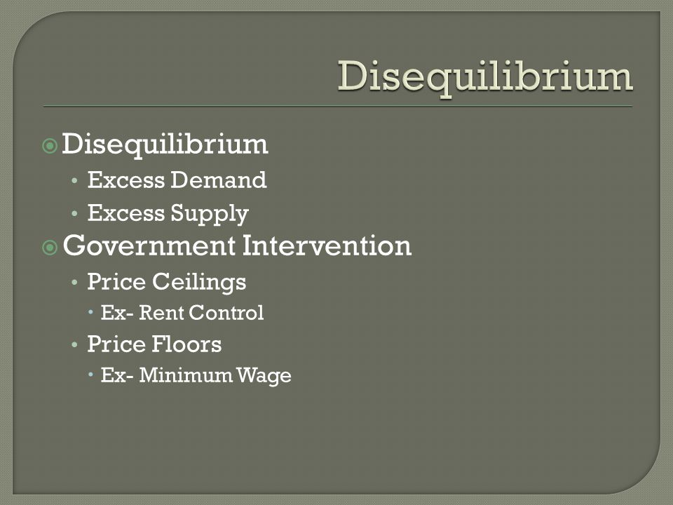 Disequilibrium Disequilibrium Government Intervention Excess Demand