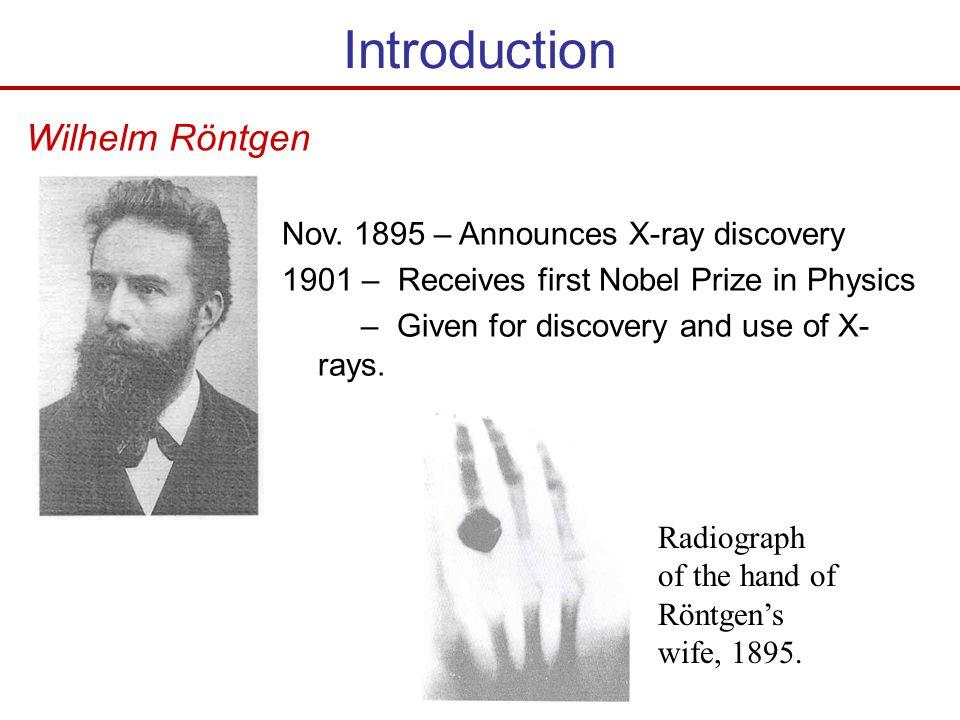 Introduction Wilhelm Röntgen Nov. 1895 – Announces X-ray discovery