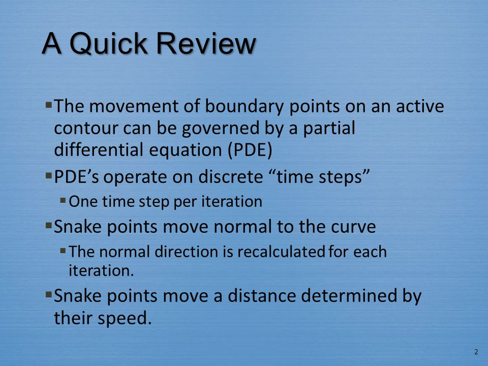 A Quick Review The movement of boundary points on an active contour can be governed by a partial differential equation (PDE)