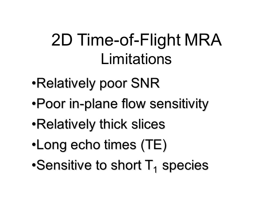2D Time-of-Flight MRA Limitations Relatively poor SNR