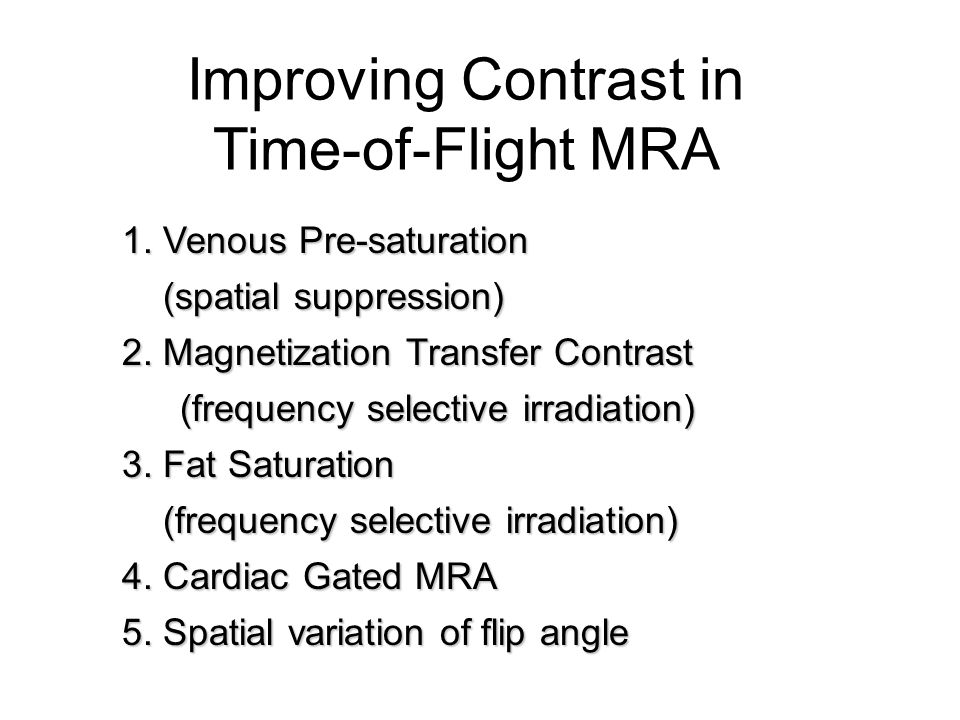 Improving Contrast in Time-of-Flight MRA 1. Venous Pre-saturation