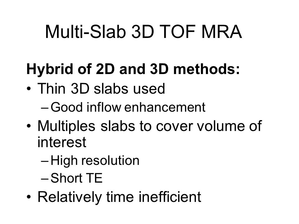 Multi-Slab 3D TOF MRA Hybrid of 2D and 3D methods: Thin 3D slabs used