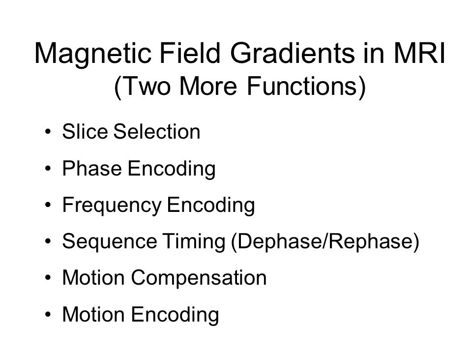 Magnetic Field Gradients in MRI (Two More Functions)