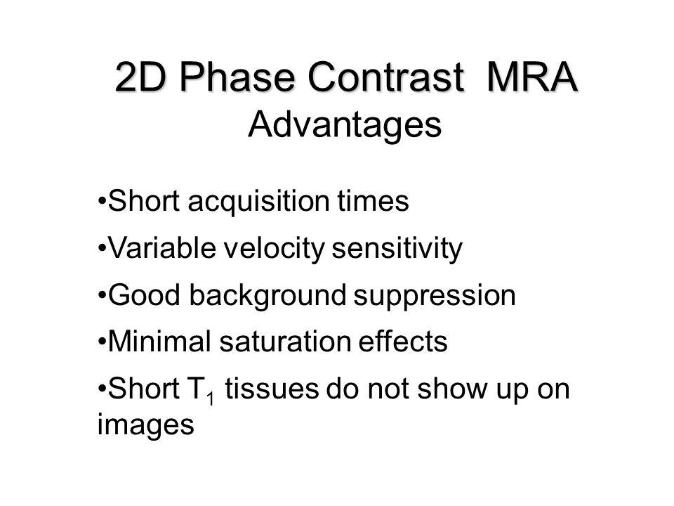 2D Phase Contrast MRA Advantages Short acquisition times