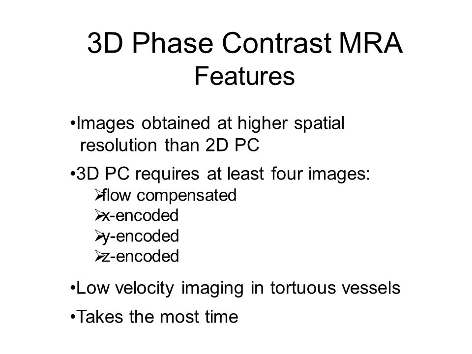 3D Phase Contrast MRA Features Images obtained at higher spatial