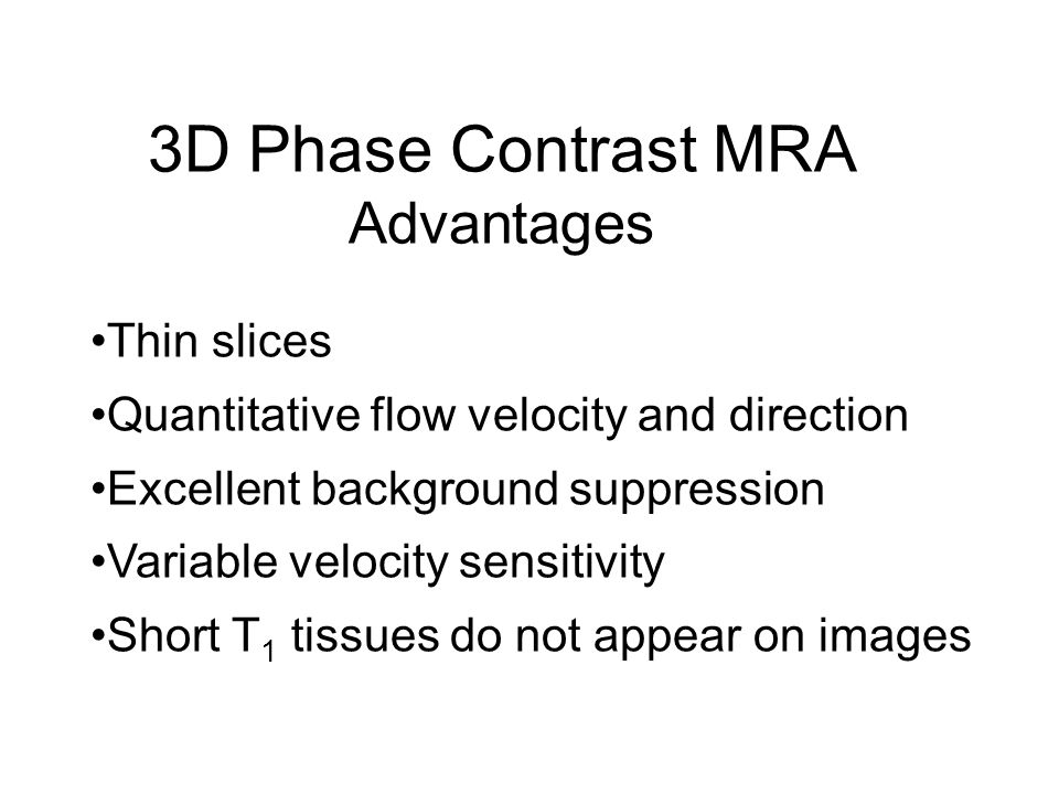 3D Phase Contrast MRA Advantages Thin slices
