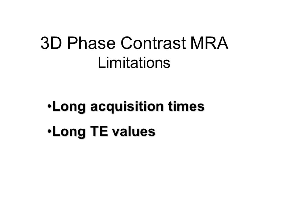3D Phase Contrast MRA Limitations Long acquisition times