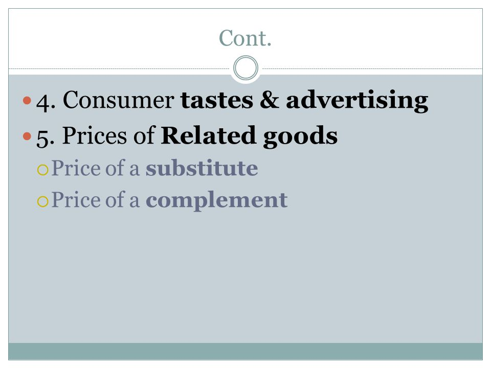 4. Consumer tastes & advertising 5. Prices of Related goods