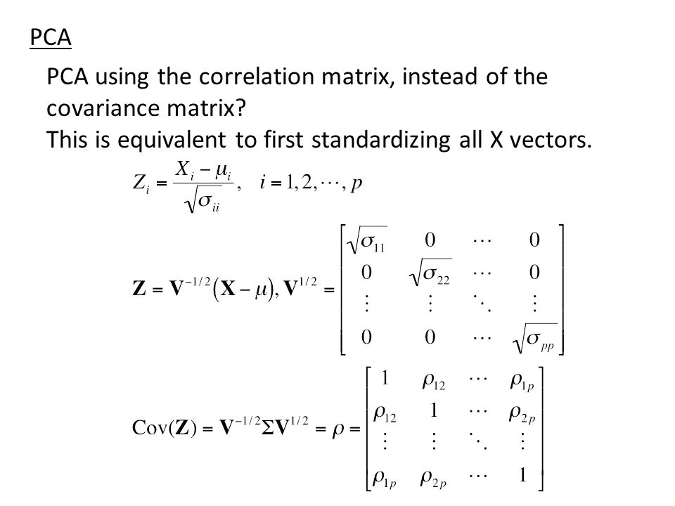 PCA PCA using the correlation matrix, instead of the covariance matrix.