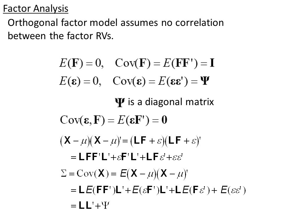 Factor Analysis Orthogonal factor model assumes no correlation between the factor RVs.