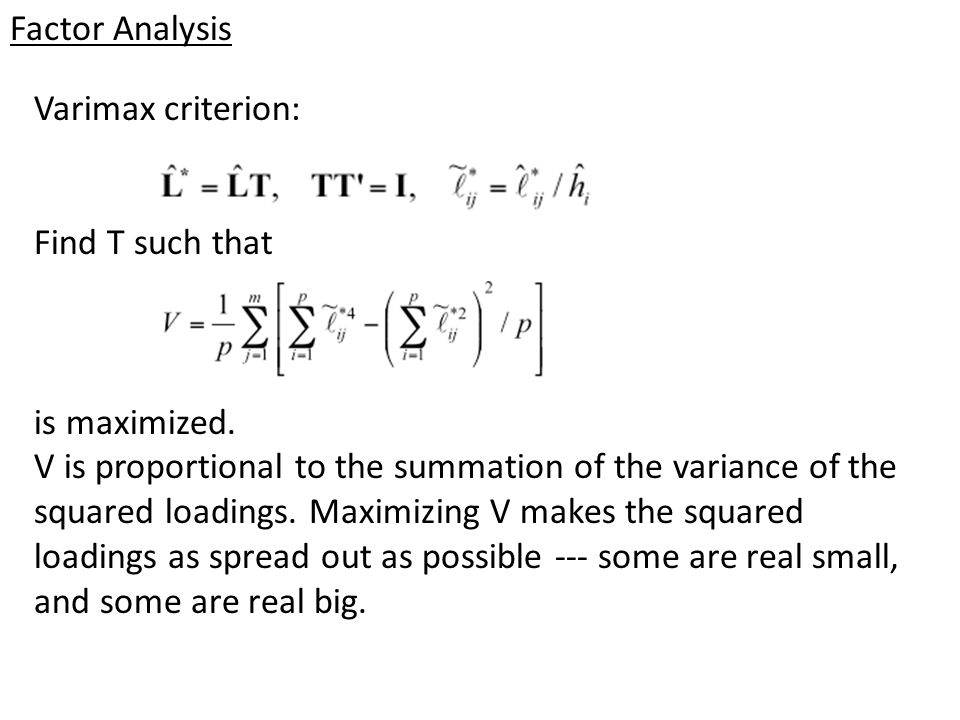 Factor Analysis Varimax criterion: Find T such that. is maximized.