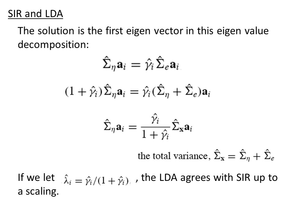 SIR and LDA The solution is the first eigen vector in this eigen value decomposition: