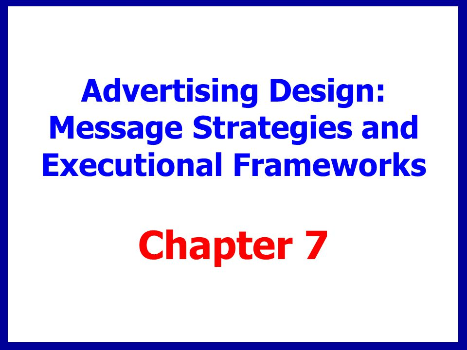Advertising Design: Message Strategies and Executional Frameworks