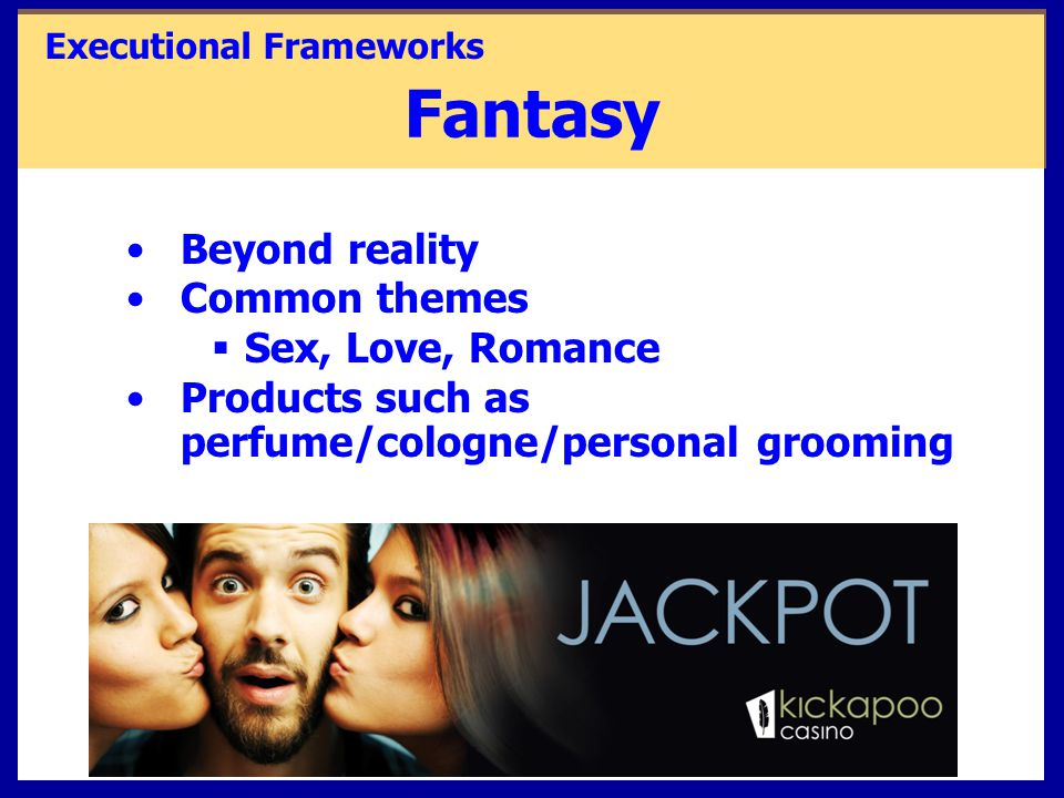 Fantasy Beyond reality Common themes Sex, Love, Romance