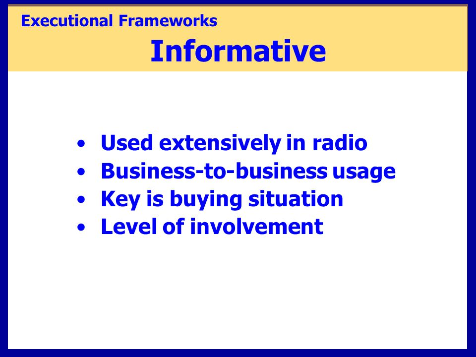Informative Used extensively in radio Business-to-business usage