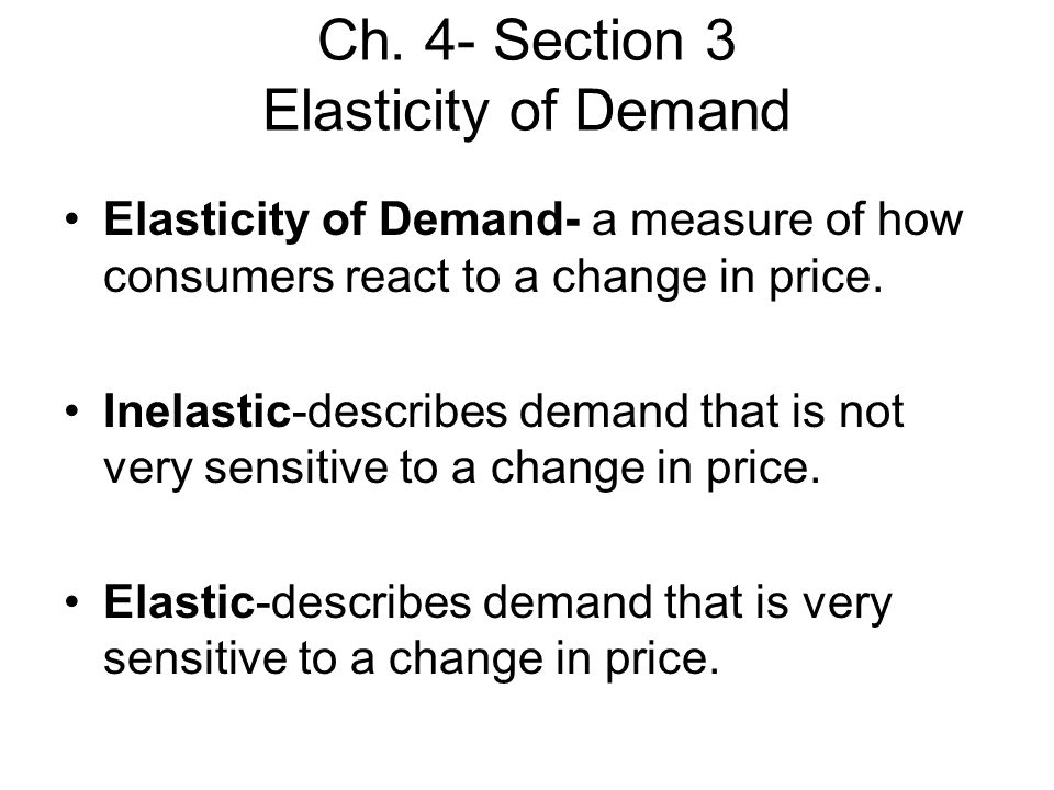 Ch. 4- Section 3 Elasticity of Demand