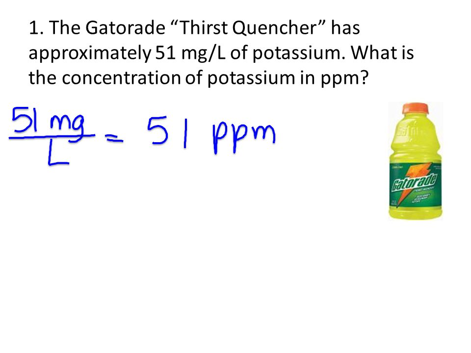 1. The Gatorade Thirst Quencher has approximately 51 mg/L of potassium.