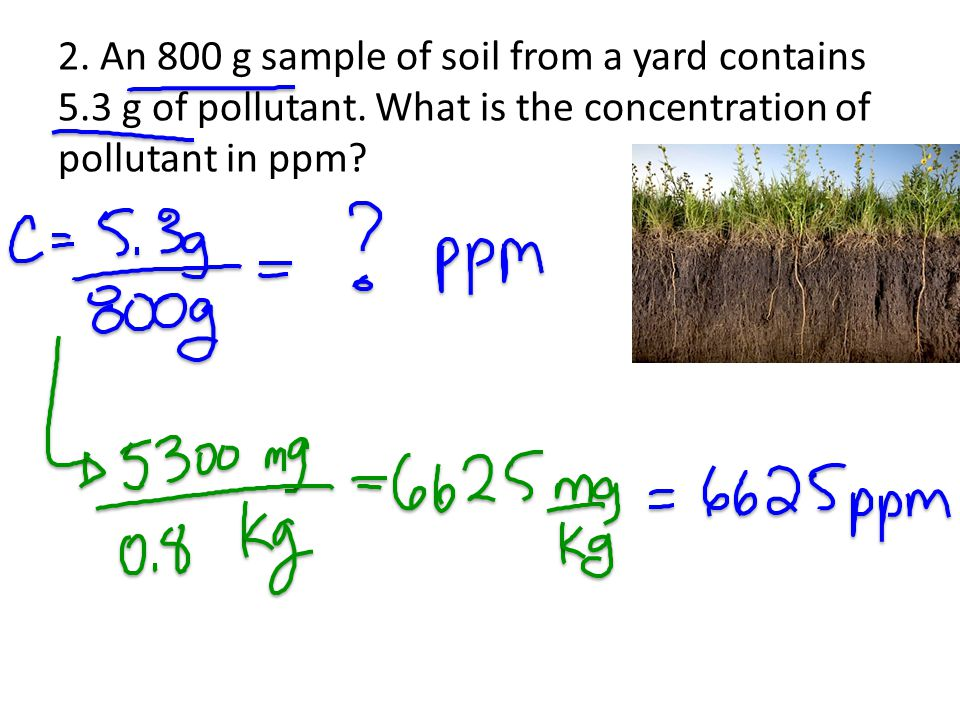 2. An 800 g sample of soil from a yard contains 5. 3 g of pollutant