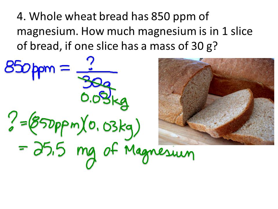 4. Whole wheat bread has 850 ppm of magnesium