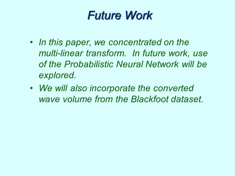 Future Work In this paper, we concentrated on the multi-linear transform. In future work, use of the Probabilistic Neural Network will be explored.