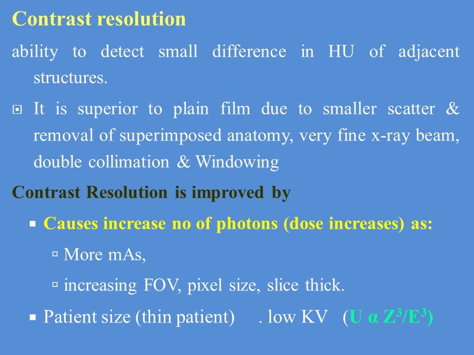 Contrast resolution Patient size (thin patient) . low KV (U α Z3/E3)