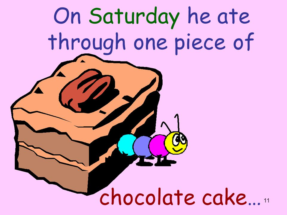 On Saturday he ate through one piece of chocolate cake…